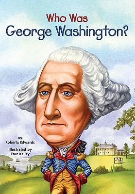 Who Was George Washington? By Edwards, Roberta/ Kelley, True (ILT)